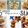 25 Crazy Things to Eat On A Stick
