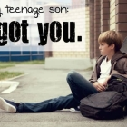 To My Teenage Son: I got you.
