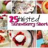 25 Twisted Strawberry Shortcake Recipes