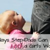 10 Ways Step-Dads Can Rock a Girl's World