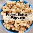 Peanut Butter Popcorn a Gourmet Popcorn Recipe