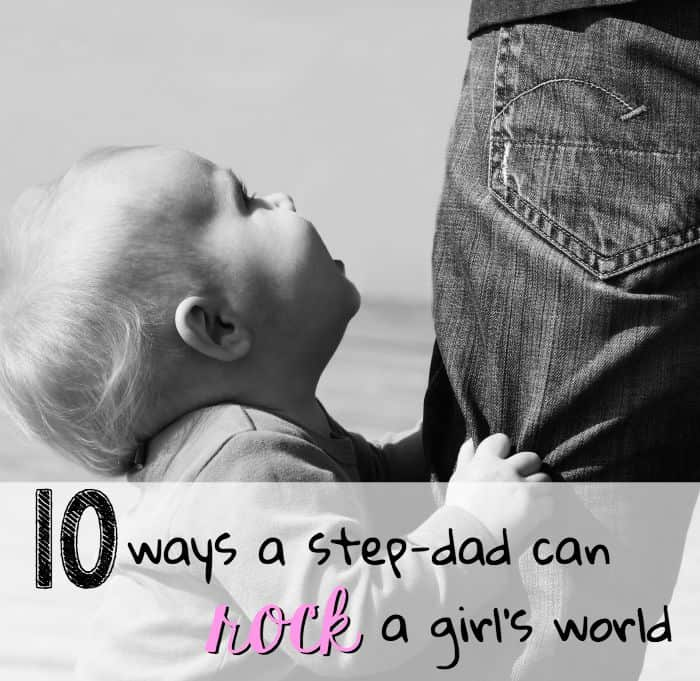 10 ways a step-dad (or any dad) can rock a girl's world. Sage advice for new step-dads.
