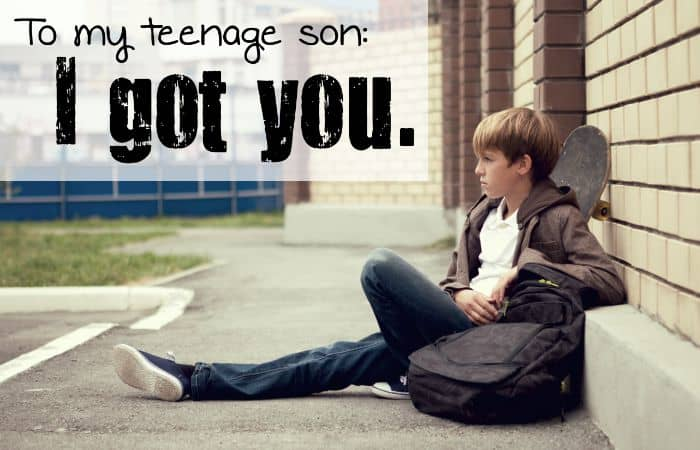 To My Teenage Son I got you. feature