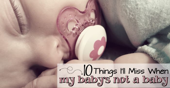 10 things I'll miss when my baby's not a baby fb
