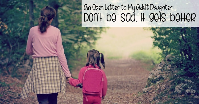 An Open Letter to My Adult Daughter: Don't be sad, it gets better