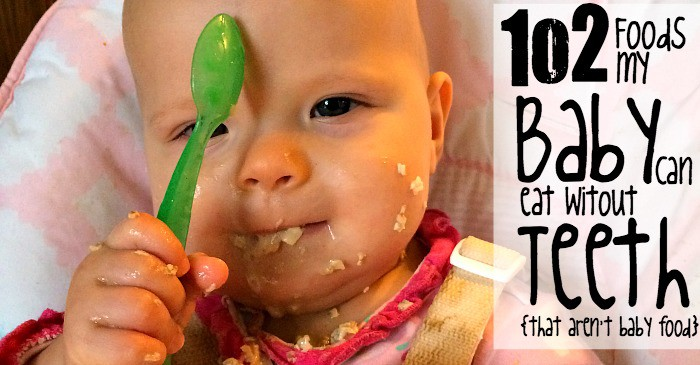 102 foods my baby can eat wihtout teeth that aren't baby food fb