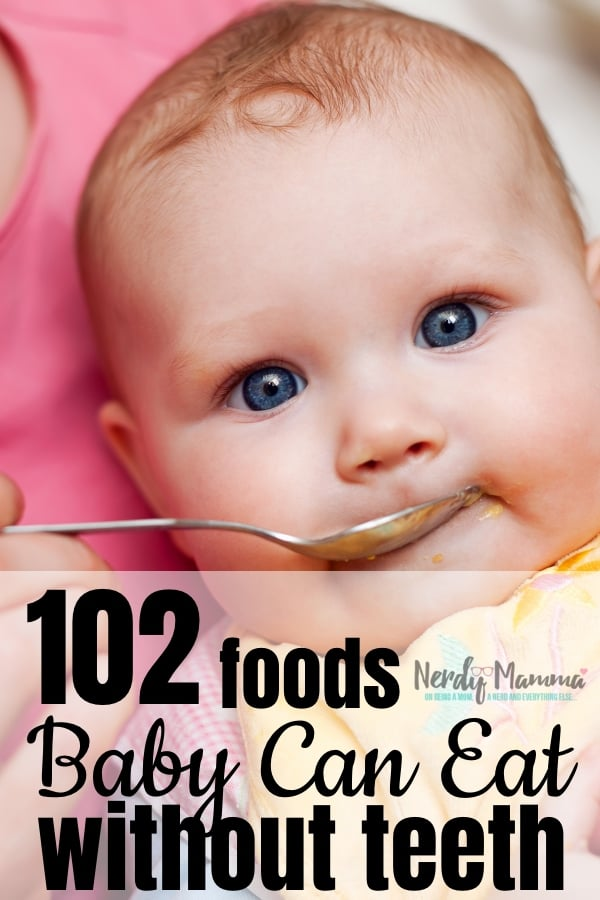 While I'm no expert, having raised two babies led me to find these 102 Foods My Baby Can Eat without Teeth {that aren't baby food}. No jokes--there's so many options. #nerdymammablog #babyfood #whatcanbabieseat #foodforbabies