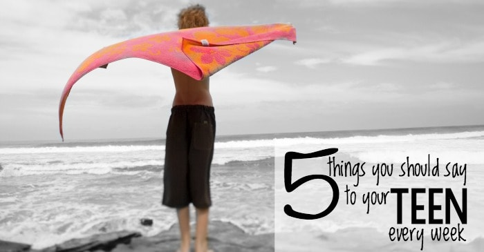 5 Things You Should Say to Your Teen Every Week fb