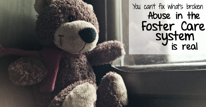 you can't fix what's broken abuse in the foster care system is real fb
