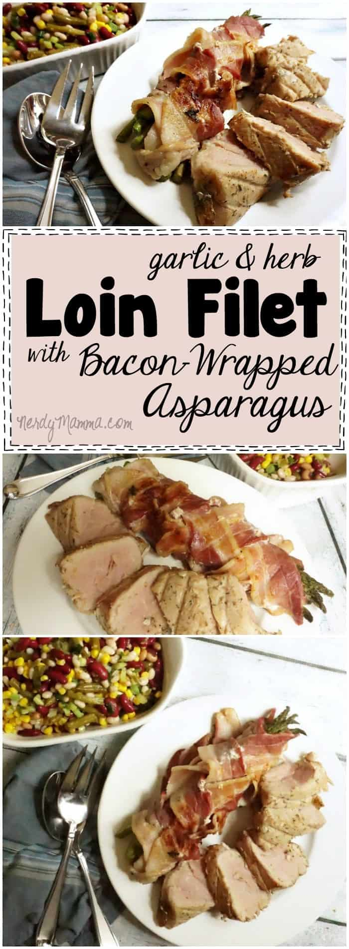 Mmmm...Garlic and Herb Loin Filet with asparagus wrapped in bacon Best recipe ever!