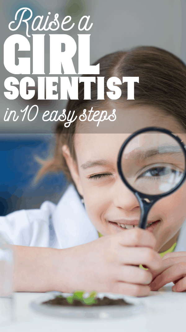Boys and girls are the same--except for their sexual organs. Why are women treated differently? Maybe because we haven't been intentionally building girls up to be scientists and mathematicians. Dudes. You can raise a girl scientist with these 10 easy steps--just like you would with a boy. #nerdymammablog #girlscientist #girlscience #empwergirls #raisegirls #raisinggirls #empoweringgirls #howtoraisegirls #howtoraisescientists