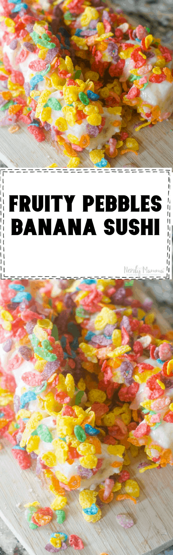 Fruity Pebble Banana Sushi