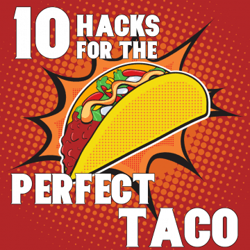 10 Hacks for the Perfect Taco