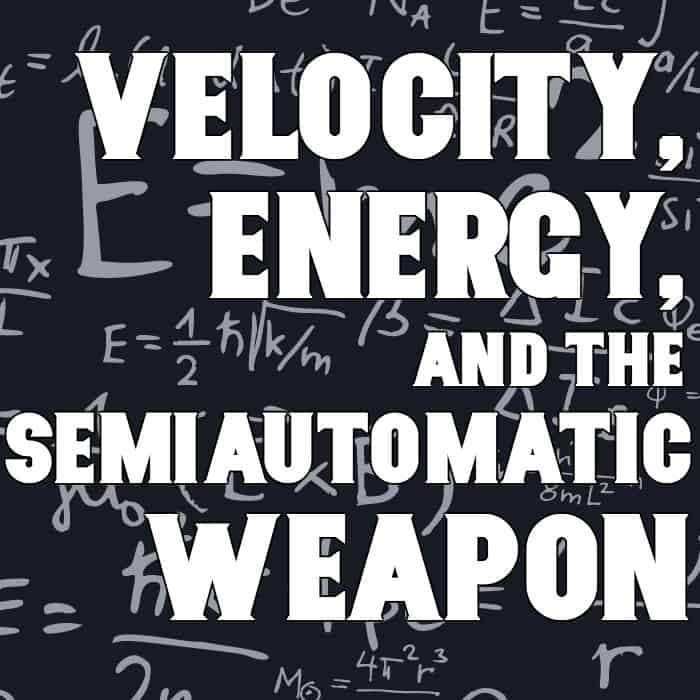 Velocity, Energy and the Semi-Automatic Weapon