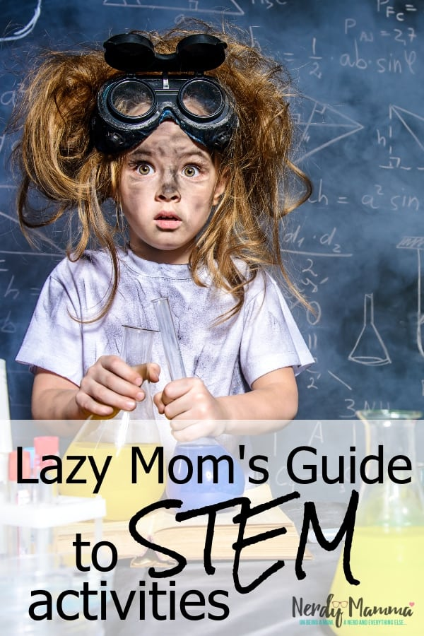 Look, let's get real here. Giving your kids enriching activities while you're trying to, you know, run a household and just literally stay sane despite stepping on 9 million toys? Pain. In. The. A**. But I've got you covered with The Lazy Mom's Guide to STEM Activities. Let's rock this child enrichment crap. #NerdyMammaBlog #STEM #LazyMom #hacks #STEAM