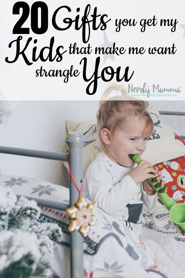 It's sometimes more than I can bear if my kids are being loud and crazy all the time. And when you buy gifts for them that feed this...well, that's now on you. These 20 Things You Get My Kids That Make Me Want to Strangle You are slowly driving me nuts--or perhaps it's already happened. #nerdymamma #parentinghumor