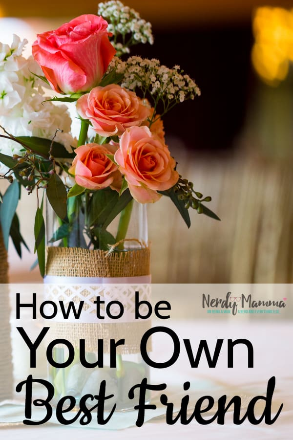 I am no expert in self-improvement, but I sure know that feeling better starts with treating yourself better. This is How to Be Your Own Best Friend. #nerdymammablog #selfimprovement