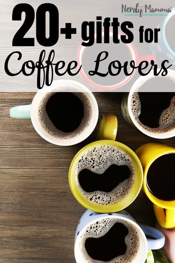 """If you have that friend or loved one that you know loves coffee, but you're not sure what the """"right gift"""" for them is...check out these 20+ Gifts for Coffee Lovers. There will definitely be something here that's perfect for them. #nerdymammablog #coffee #giftguide"""