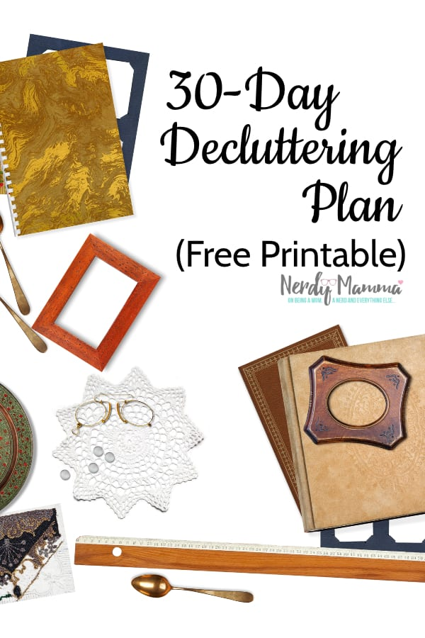 My house is full of crap. Not literally--figuratively. But I'm committed to getting it taken care of FAST. This Free Printable 30-Day Decluttering Plan is the plan. #nerdymammablog #oganization