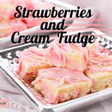 Strawberries and Cream Fudge Recipe